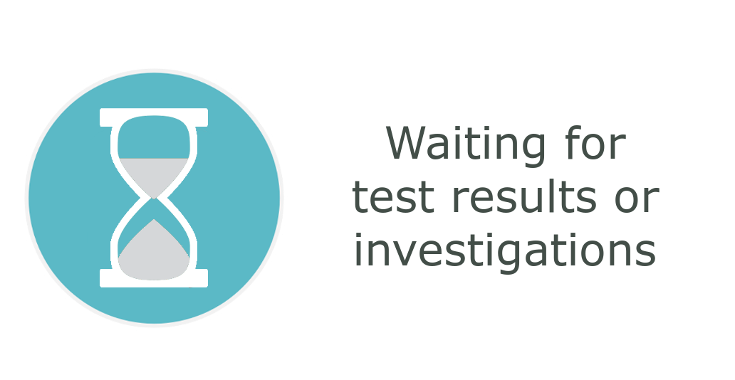 Medical Investigations / waiting for test results